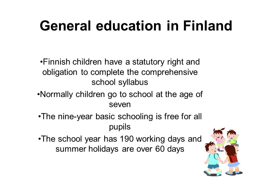 General education in Finland Finnish children have a statutory right and obligation to complete the comprehensive school syllabus Normally children go