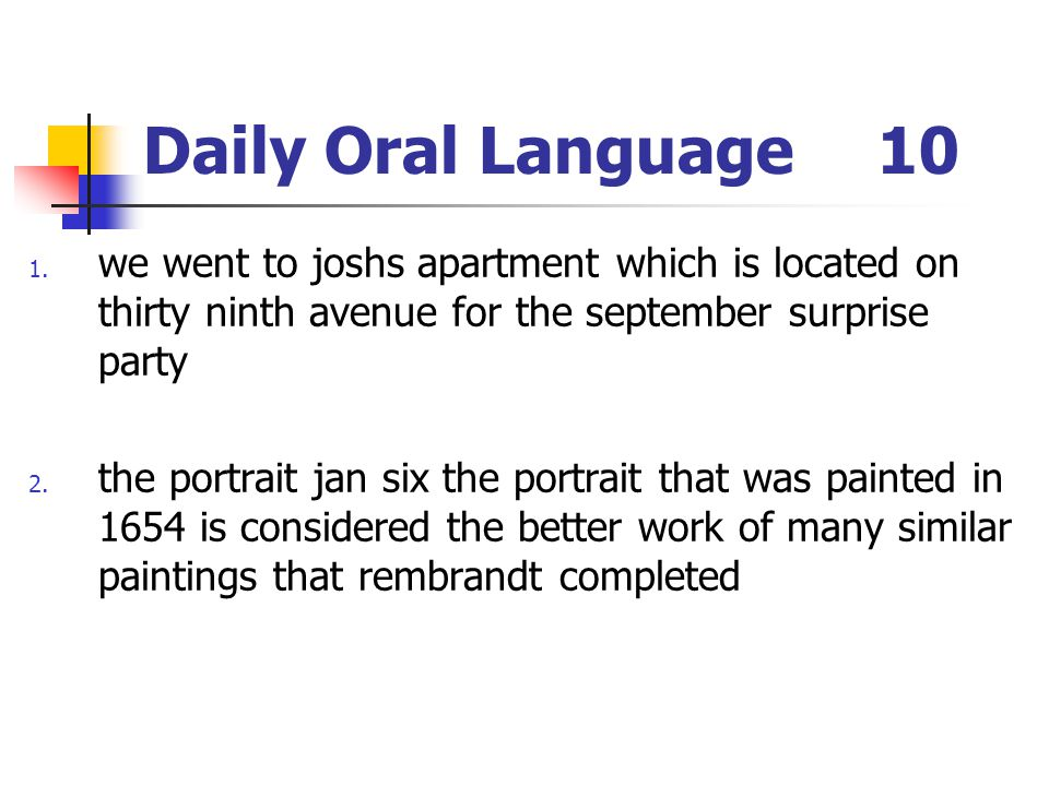 Daily Oral Language10 1. we went to joshs apartment which is located on thirty ninth avenue for the september surprise party 2. the portrait jan six t
