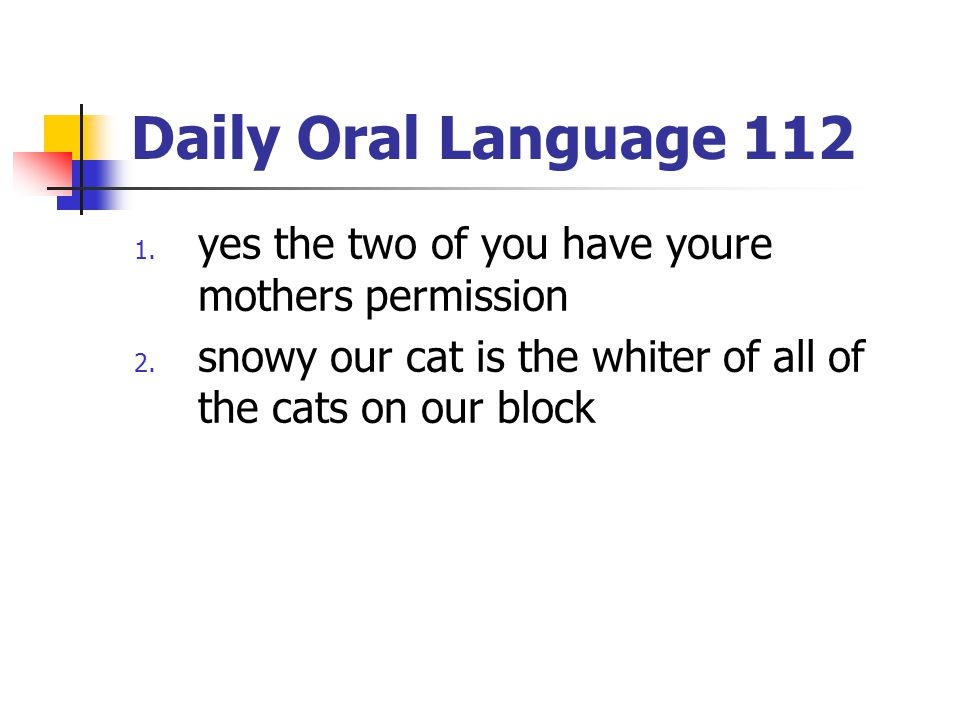Daily Oral Language 112 1.yes the two of you have youre mothers permission 2.