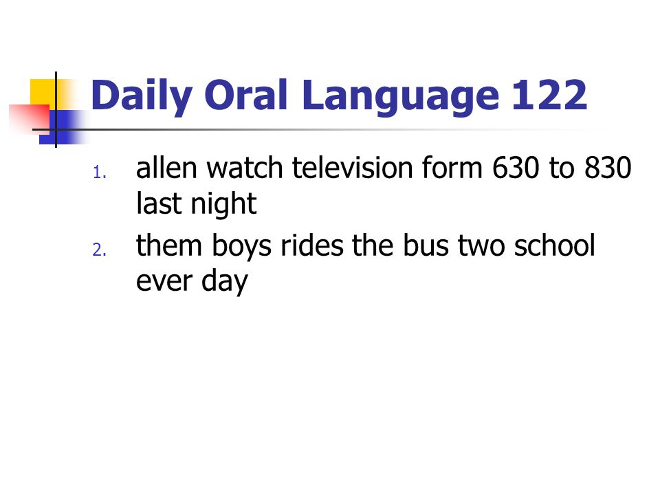 Daily Oral Language 122 1.allen watch television form 630 to 830 last night 2.