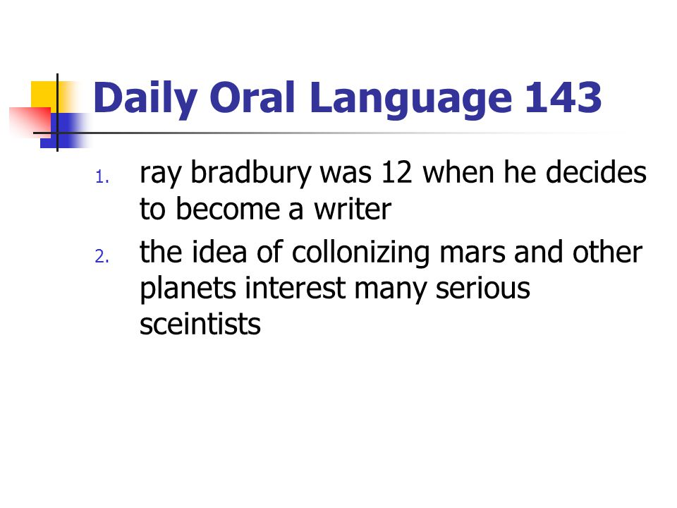 Daily Oral Language 143 1. ray bradbury was 12 when he decides to become a writer 2. the idea of collonizing mars and other planets interest many seri