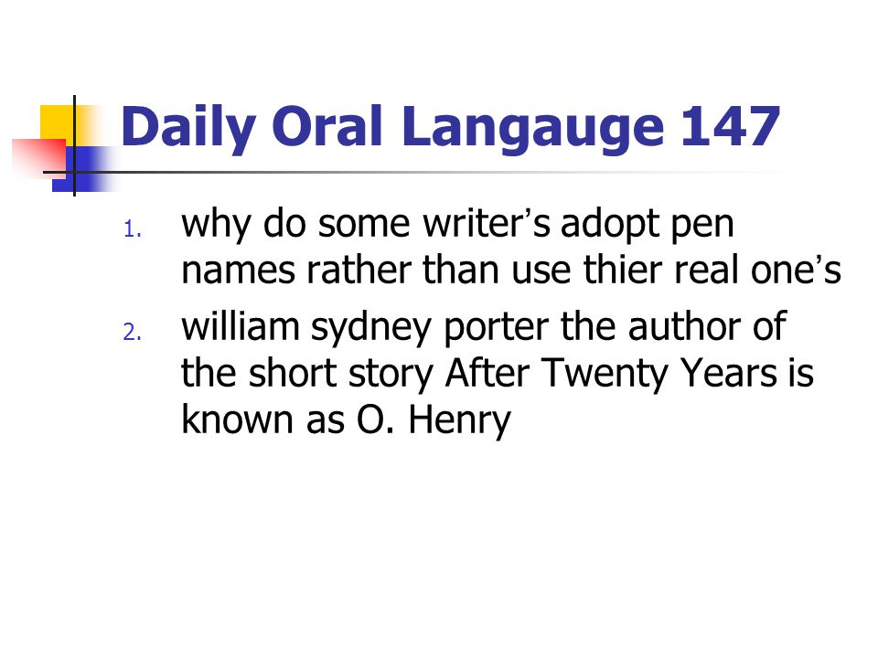 Daily Oral Langauge 147 1.why do some writer's adopt pen names rather than use thier real one's 2.