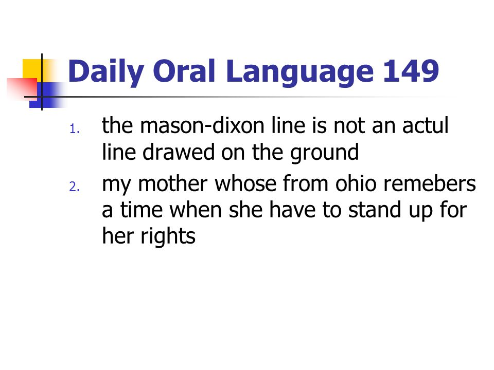 Daily Oral Language 149 1.the mason-dixon line is not an actul line drawed on the ground 2.