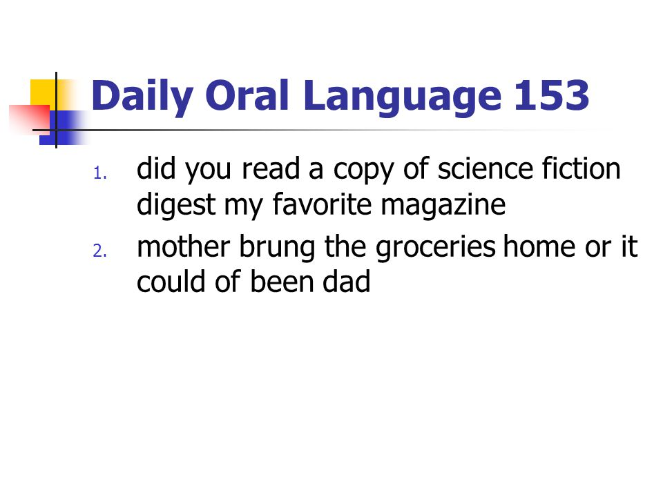 Daily Oral Language 153 1. did you read a copy of science fiction digest my favorite magazine 2. mother brung the groceries home or it could of been d
