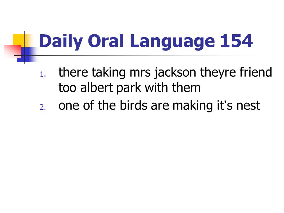 Daily Oral Language 154 1.there taking mrs jackson theyre friend too albert park with them 2.