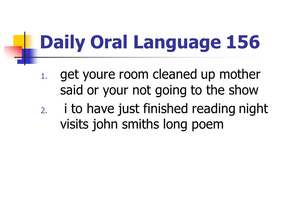 Daily Oral Language 156 1.get youre room cleaned up mother said or your not going to the show 2.