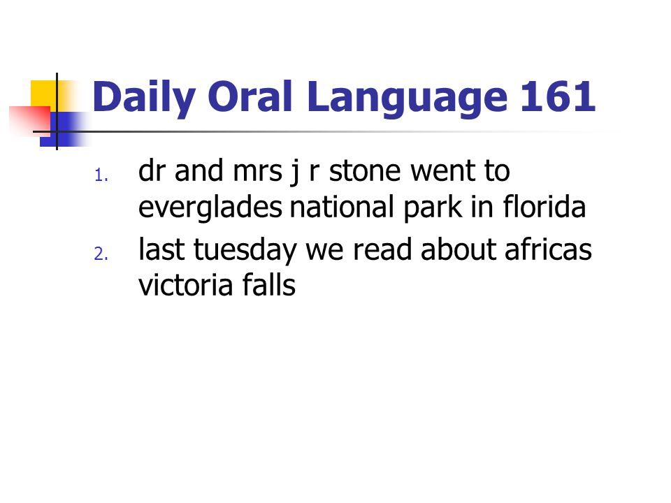Daily Oral Language 161 1. dr and mrs j r stone went to everglades national park in florida 2. last tuesday we read about africas victoria falls