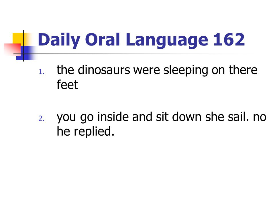 Daily Oral Language 162 1.the dinosaurs were sleeping on there feet 2.
