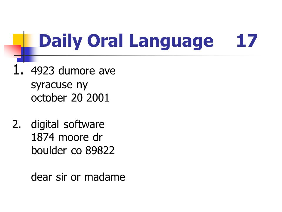 Daily Oral Language17 1. 4923 dumore ave syracuse ny october 20 2001 2.digital software 1874 moore dr boulder co 89822 dear sir or madame