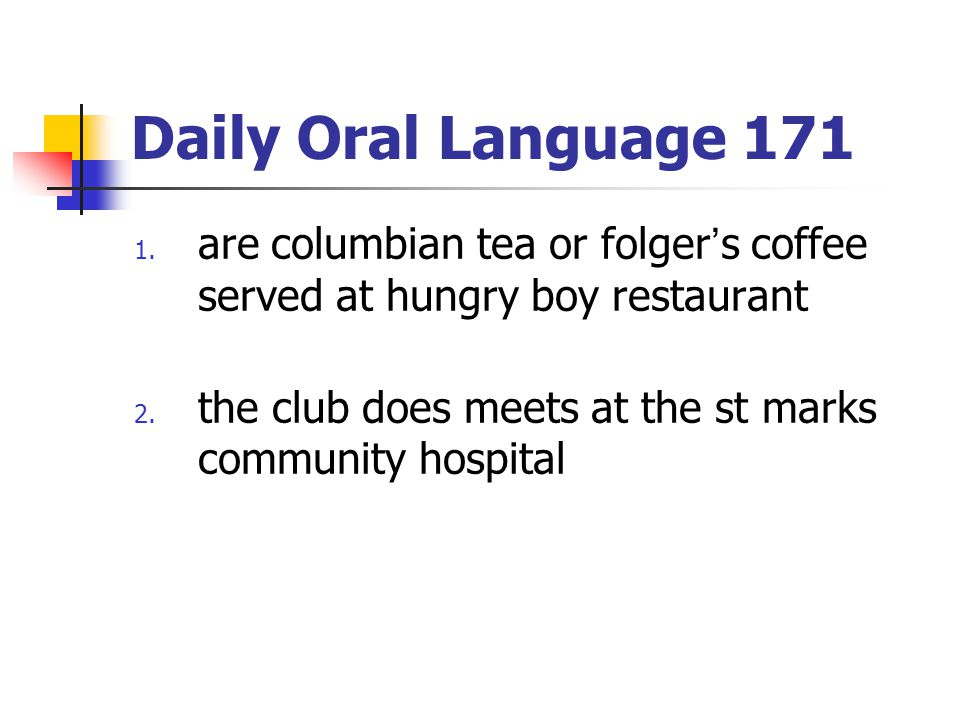 Daily Oral Language 171 1.are columbian tea or folger's coffee served at hungry boy restaurant 2.