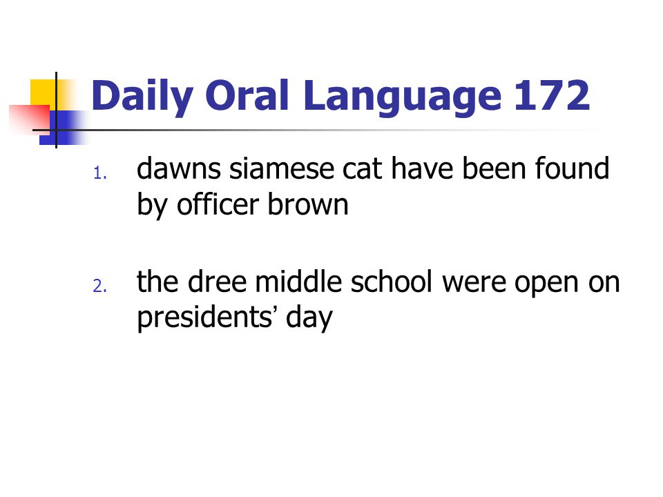 Daily Oral Language 172 1.dawns siamese cat have been found by officer brown 2.