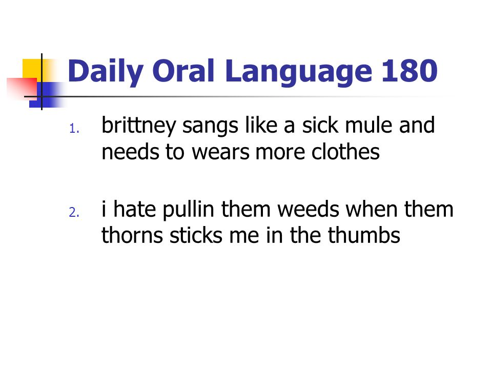 Daily Oral Language 180 1.brittney sangs like a sick mule and needs to wears more clothes 2.