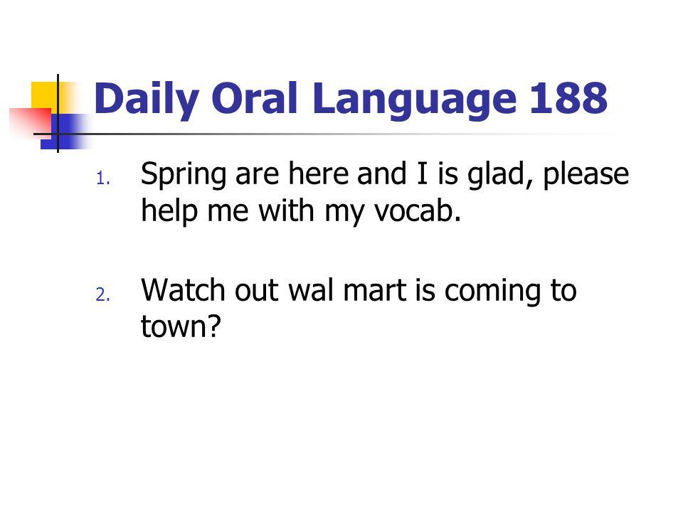 Daily Oral Language 188 1.Spring are here and I is glad, please help me with my vocab.
