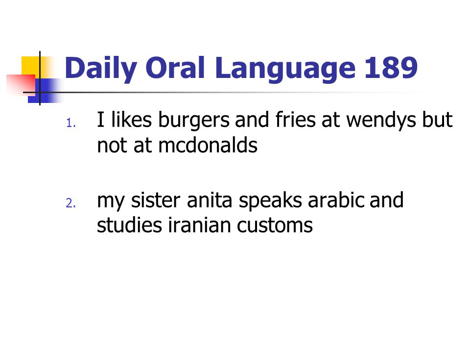 Daily Oral Language 189 1.I likes burgers and fries at wendys but not at mcdonalds 2.