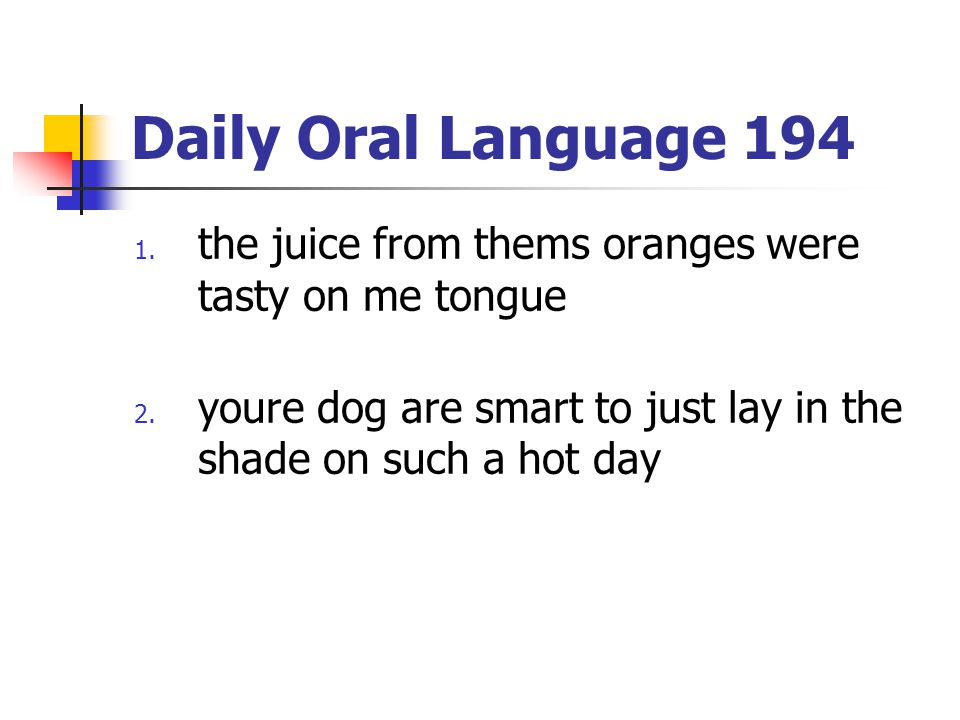 Daily Oral Language 194 1.the juice from thems oranges were tasty on me tongue 2.