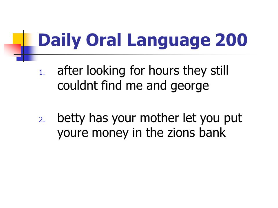 Daily Oral Language 200 1.after looking for hours they still couldnt find me and george 2.
