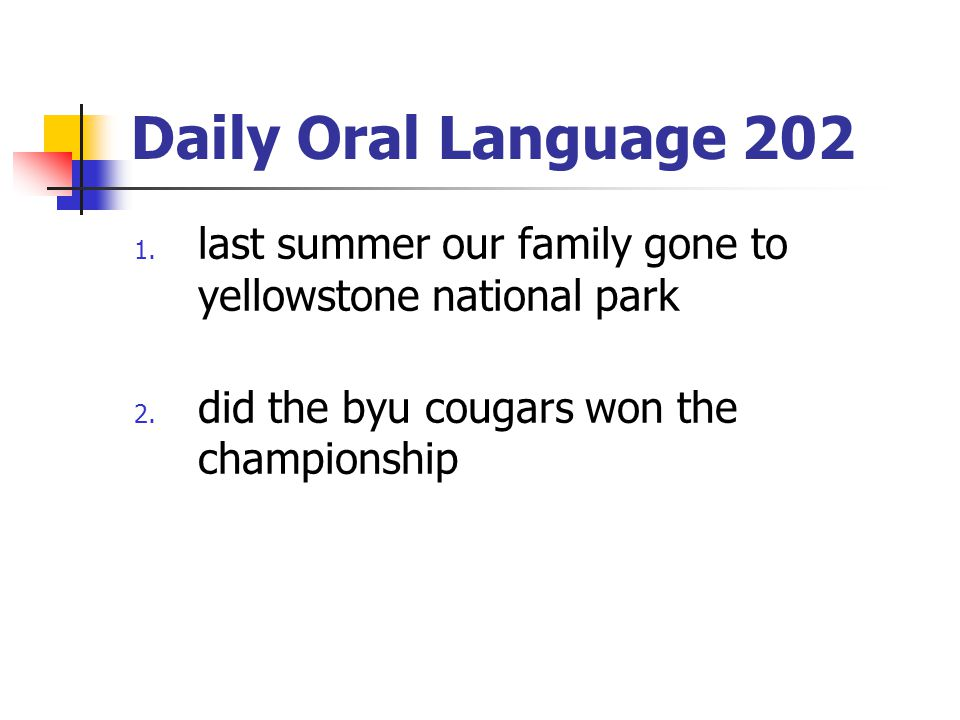 Daily Oral Language 202 1. last summer our family gone to yellowstone national park 2. did the byu cougars won the championship