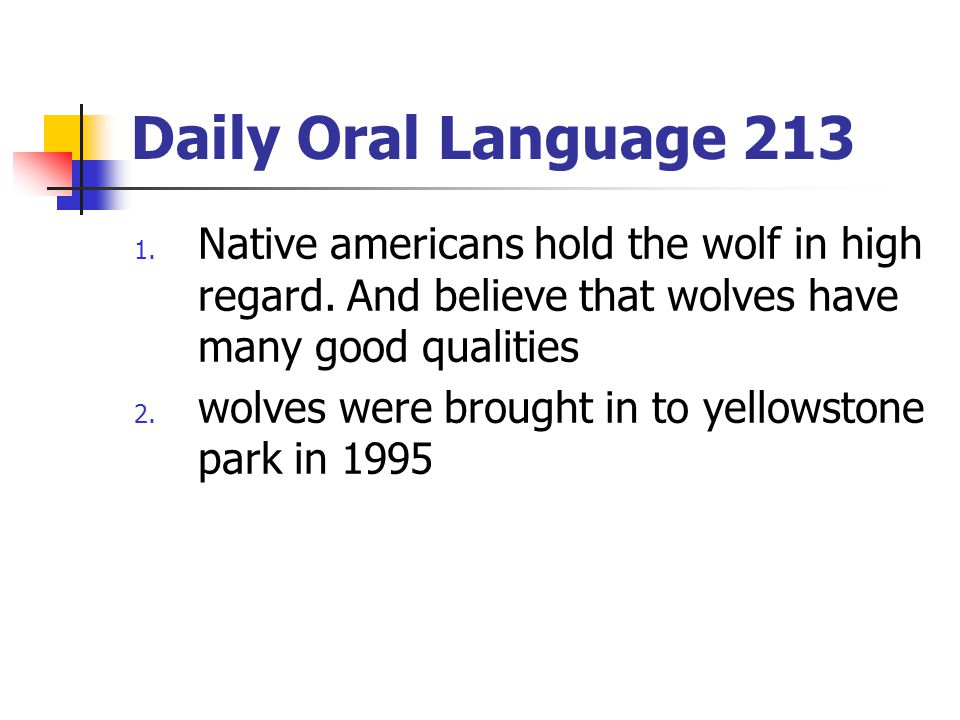 Daily Oral Language 213 1. Native americans hold the wolf in high regard. And believe that wolves have many good qualities 2. wolves were brought in t