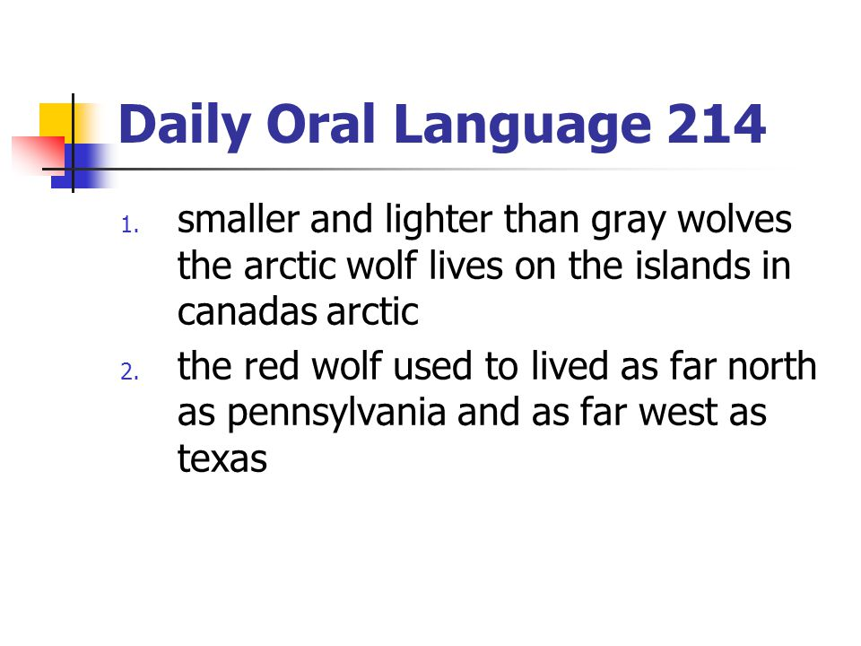 Daily Oral Language 214 1. smaller and lighter than gray wolves the arctic wolf lives on the islands in canadas arctic 2. the red wolf used to lived a