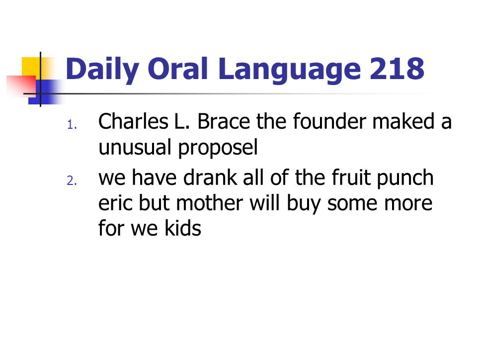 Daily Oral Language 218 1.Charles L. Brace the founder maked a unusual proposel 2.