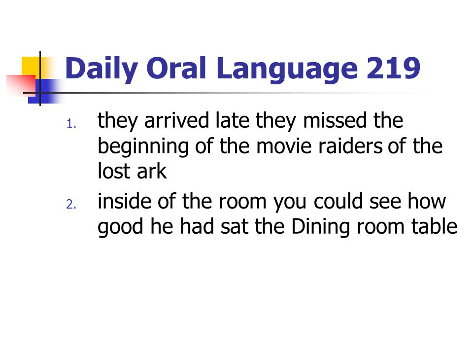 Daily Oral Language 219 1. they arrived late they missed the beginning of the movie raiders of the lost ark 2. inside of the room you could see how go