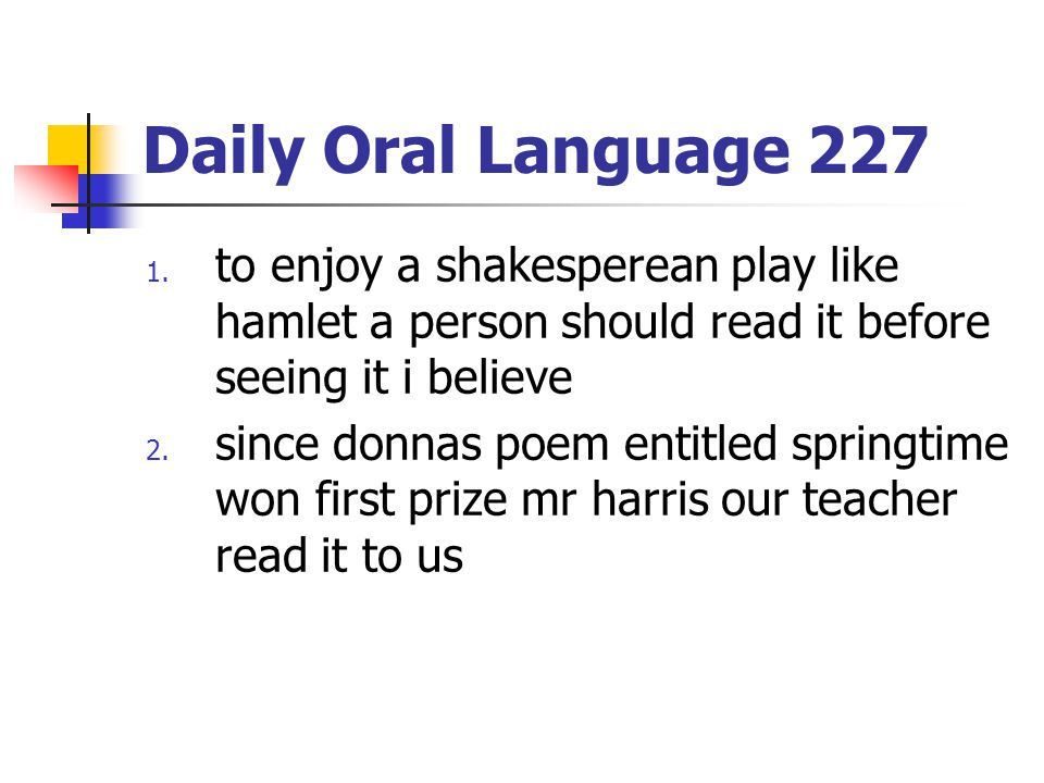 Daily Oral Language 227 1. to enjoy a shakesperean play like hamlet a person should read it before seeing it i believe 2. since donnas poem entitled s