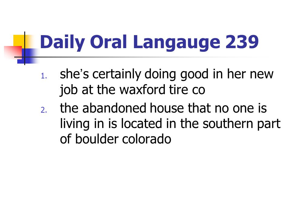 Daily Oral Langauge 239 1.she's certainly doing good in her new job at the waxford tire co 2.