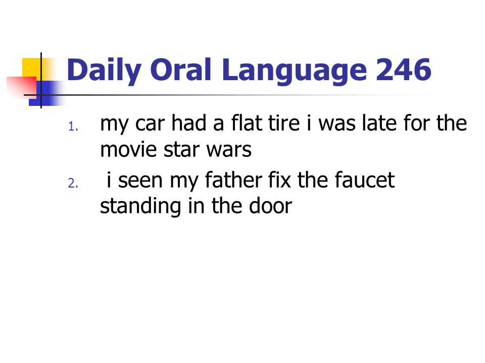 Daily Oral Language 246 1.my car had a flat tire i was late for the movie star wars 2.