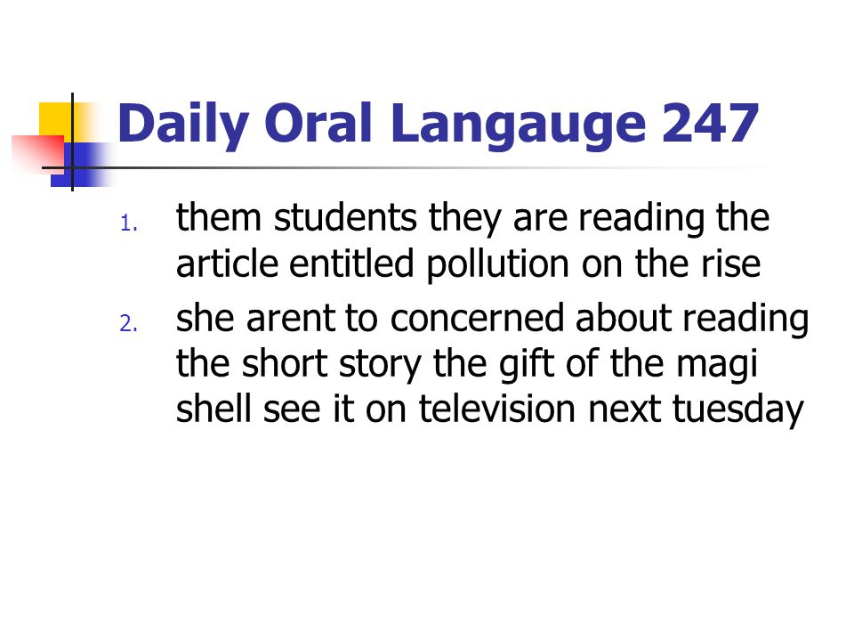Daily Oral Langauge 247 1. them students they are reading the article entitled pollution on the rise 2. she arent to concerned about reading the short