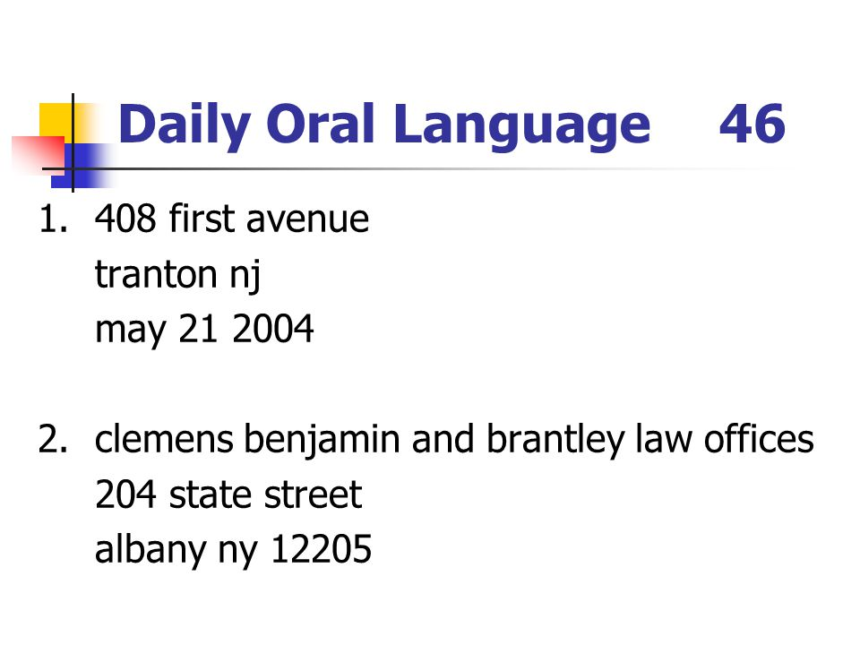 Daily Oral Language46 1.408 first avenue tranton nj may 21 2004 2.clemens benjamin and brantley law offices 204 state street albany ny 12205