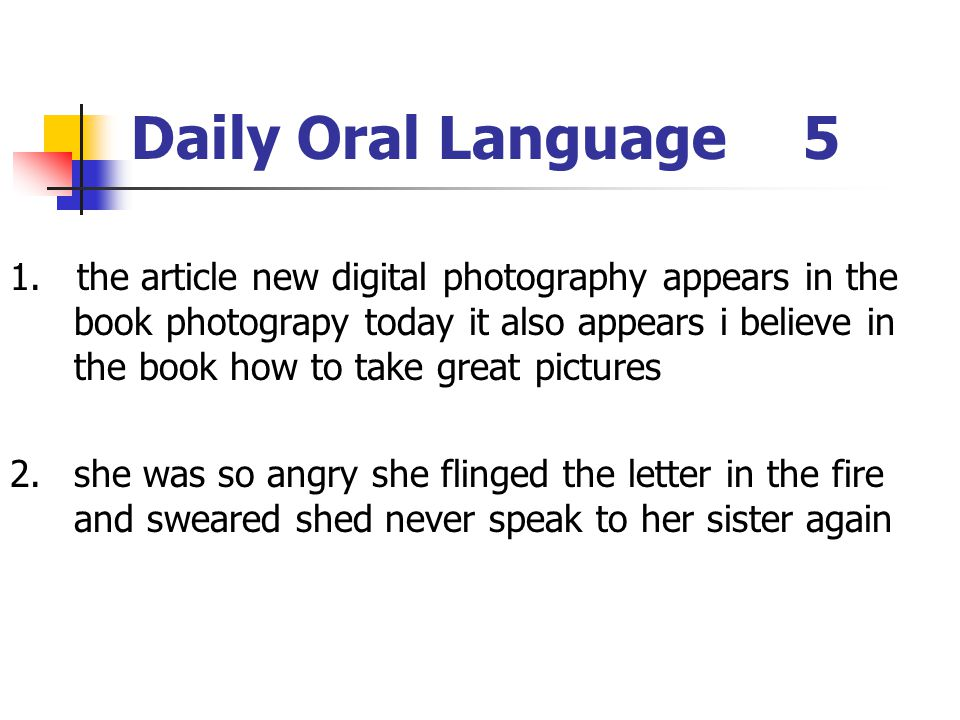 Daily Oral Language5 1. the article new digital photography appears in the book photograpy today it also appears i believe in the book how to take gre