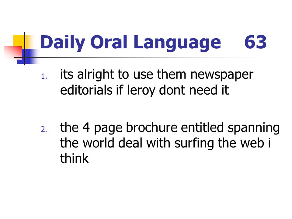 Daily Oral Language63 1.its alright to use them newspaper editorials if leroy dont need it 2.