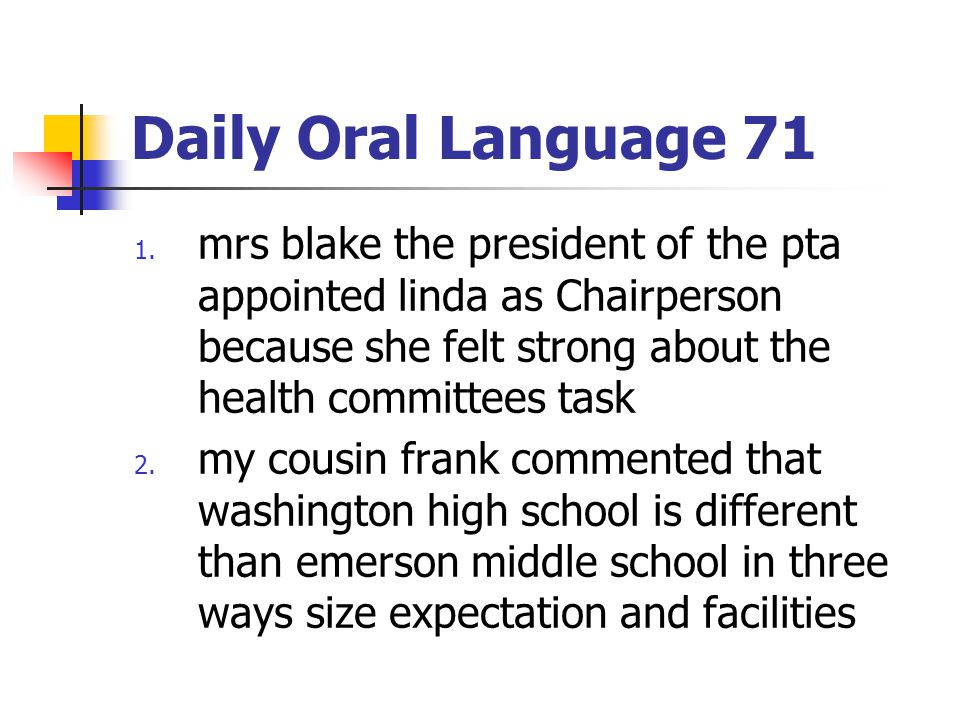 Daily Oral Language 71 1. mrs blake the president of the pta appointed linda as Chairperson because she felt strong about the health committees task 2