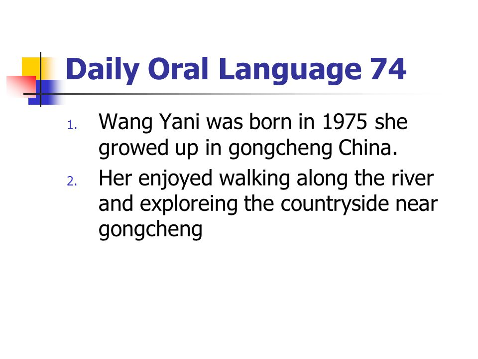 Daily Oral Language 74 1.Wang Yani was born in 1975 she growed up in gongcheng China.