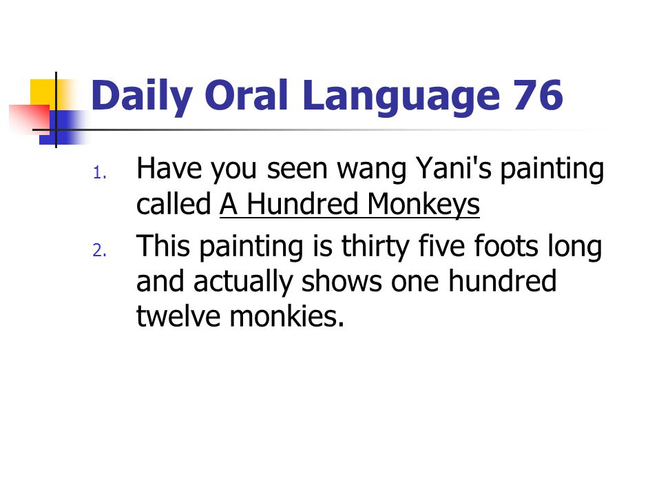 Daily Oral Language 76 1. Have you seen wang Yani's painting called A Hundred Monkeys 2. This painting is thirty five foots long and actually shows on