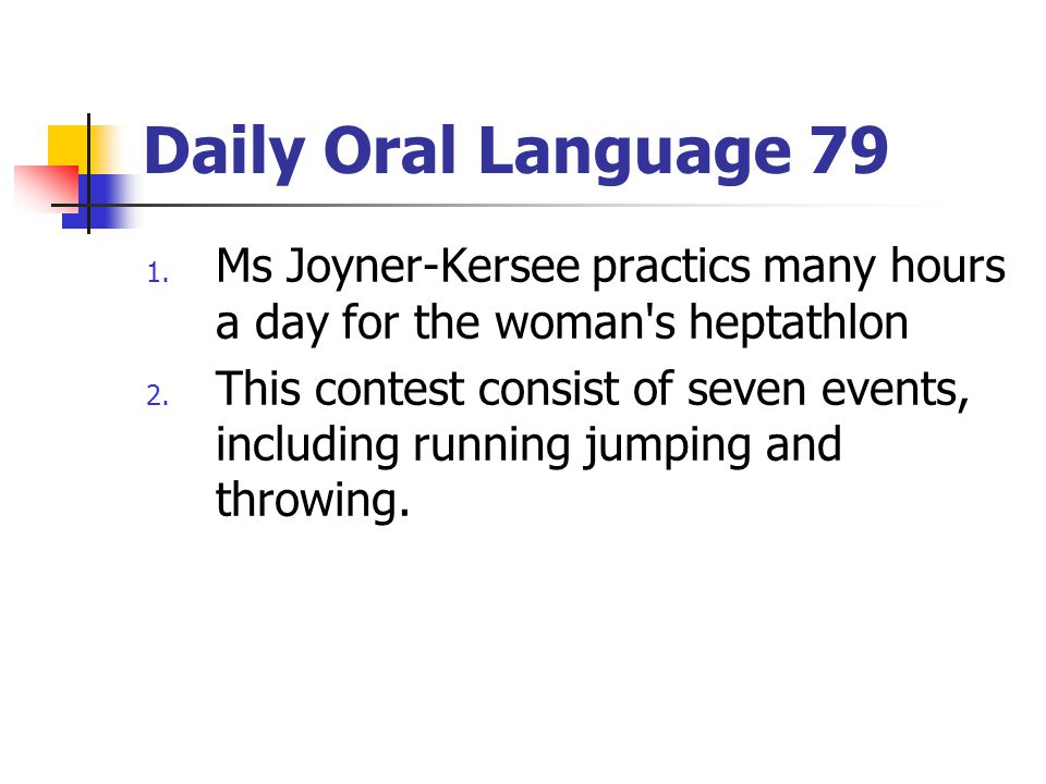 Daily Oral Language 79 1.Ms Joyner-Kersee practics many hours a day for the woman s heptathlon 2.