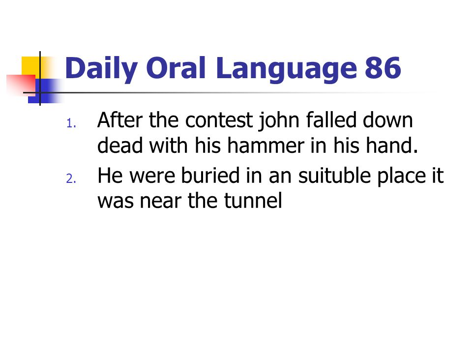 Daily Oral Language 86 1. After the contest john falled down dead with his hammer in his hand. 2. He were buried in an suituble place it was near the