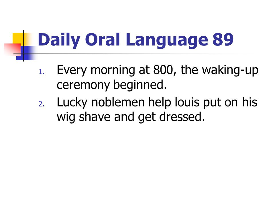 Daily Oral Language 89 1.Every morning at 800, the waking-up ceremony beginned.