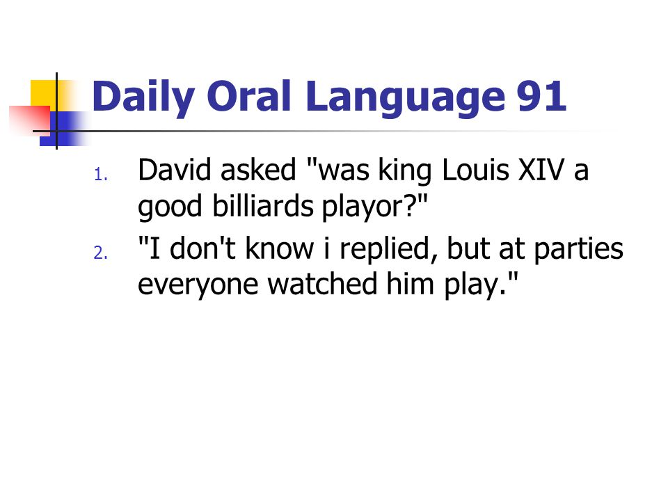 Daily Oral Language 91 1.David asked was king Louis XIV a good billiards playor? 2.