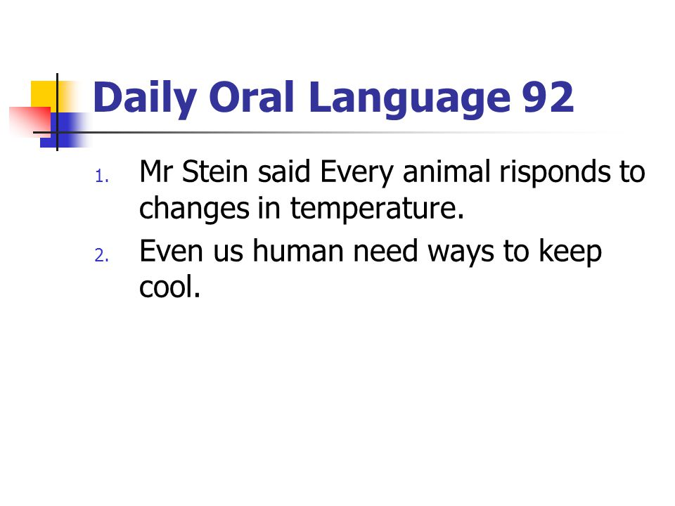 Daily Oral Language 92 1.Mr Stein said Every animal risponds to changes in temperature.