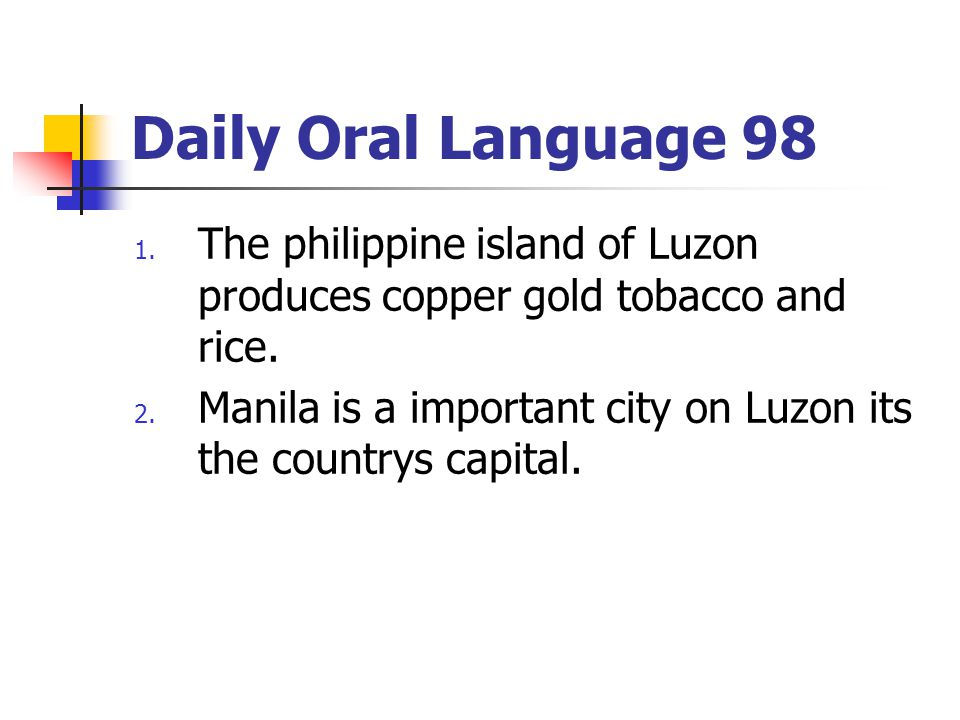 Daily Oral Language 98 1.The philippine island of Luzon produces copper gold tobacco and rice.