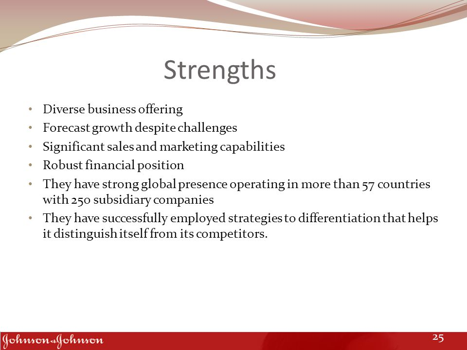 Strengths Diverse business offering Forecast growth despite challenges Significant sales and marketing capabilities Robust financial position They hav