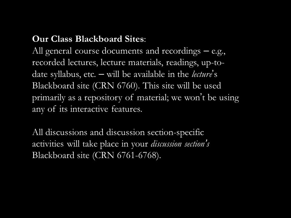 Our Class Blackboard Sites: All general course documents and recordings – e.g., recorded lectures, lecture materials, readings, up-to- date syllabus, etc.