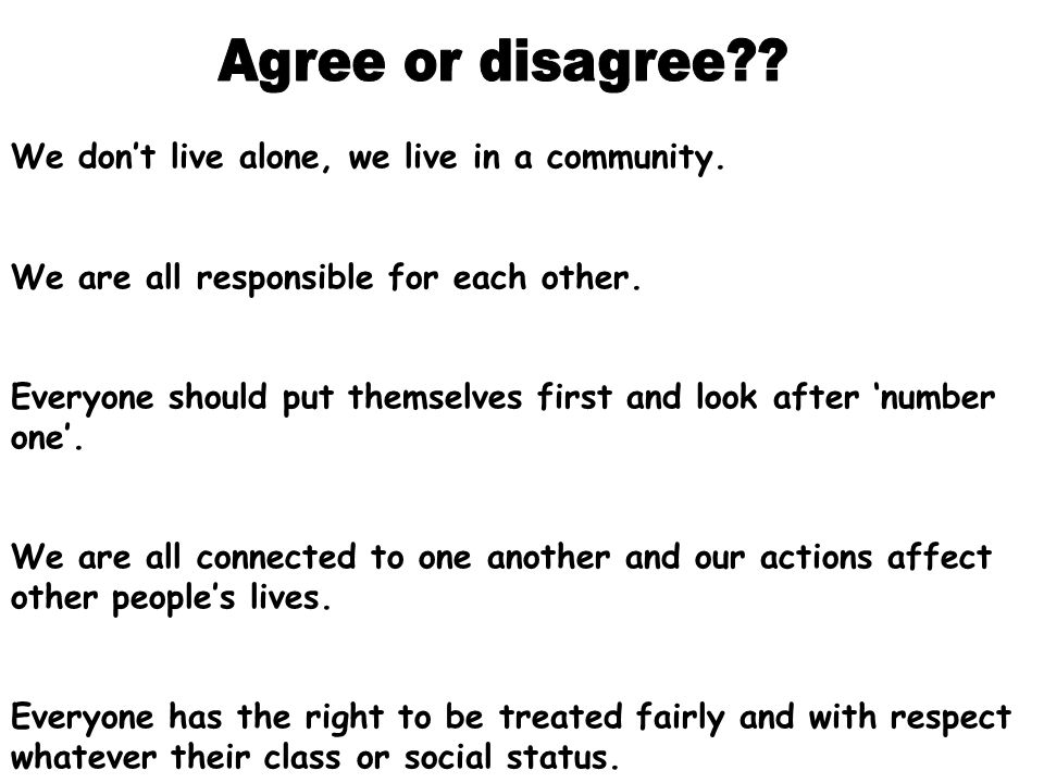 We don't live alone, we live in a community. We are all responsible for each other. Everyone should put themselves first and look after 'number one'.