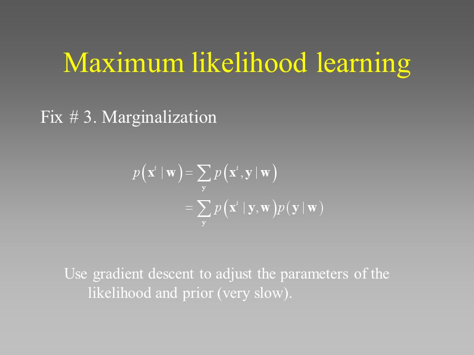 Maximum likelihood learning Fix # 3.