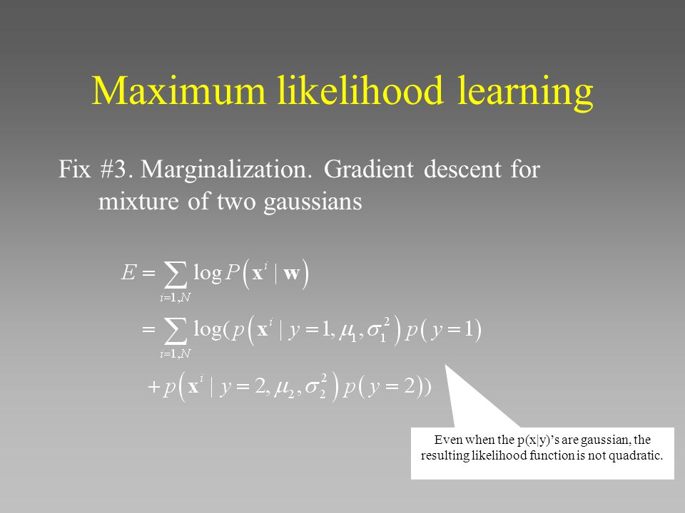 Maximum likelihood learning Fix #3.Marginalization.