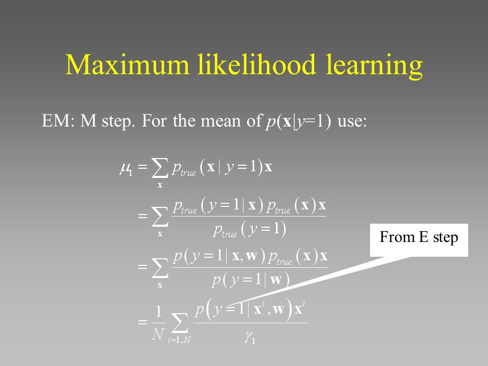 Maximum likelihood learning EM: M step. For the mean of p(x|y=1) use: From E step