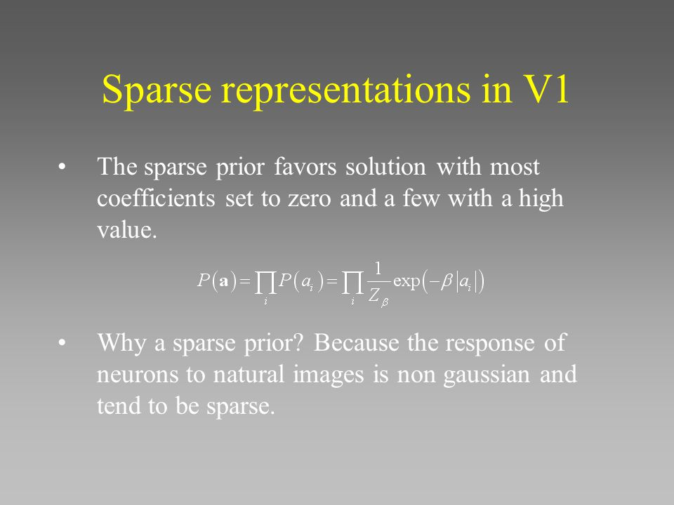 Sparse representations in V1 The sparse prior favors solution with most coefficients set to zero and a few with a high value.