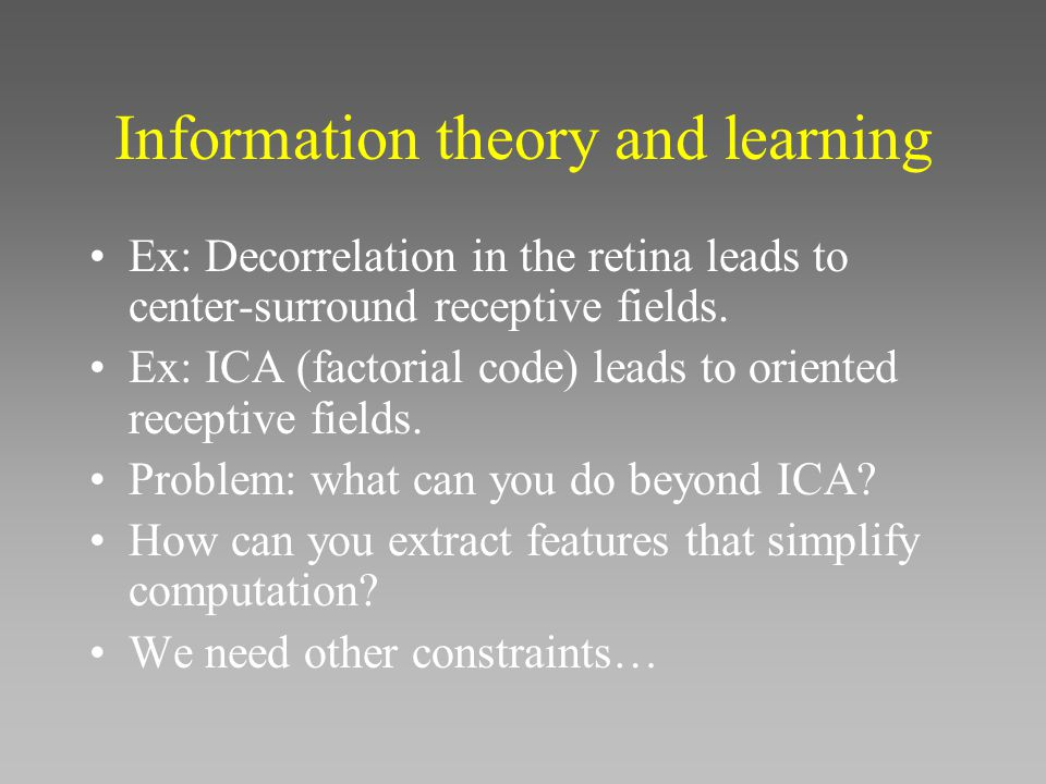 Information theory and learning Ex: Decorrelation in the retina leads to center-surround receptive fields.
