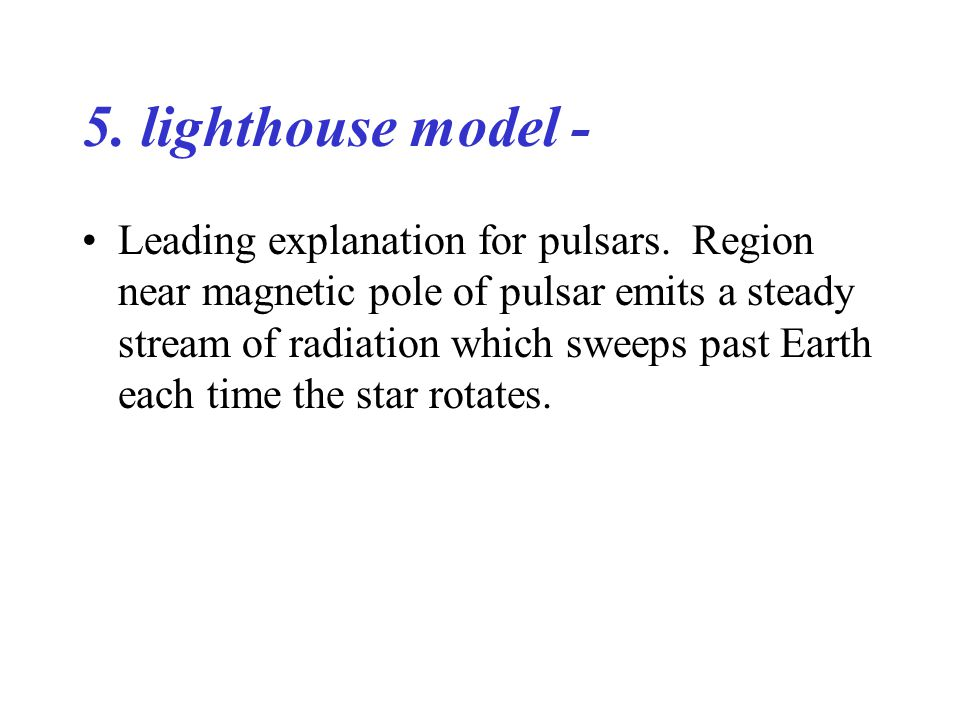 5. lighthouse model - Leading explanation for pulsars.